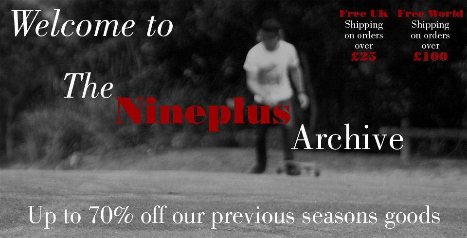Welcome to the Nineplus Archive - Please enjoy up to 70% off our previous seasons goods. While stock
